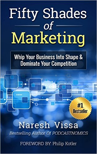 Fifty Shades of Marketing: Whip Your Business Into Shape & Dominate Your Competition, by Naresh Vissa