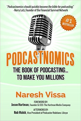 Podcastnomics: The Book of Podcasting...To Make You Millions, by Naresh Vissa